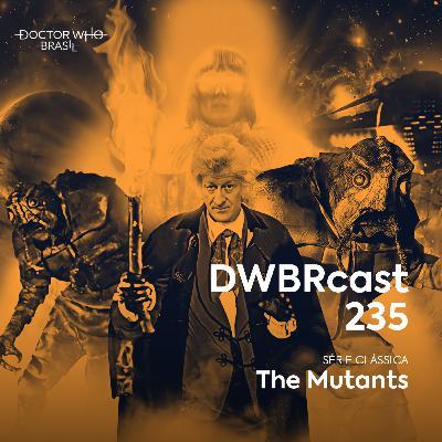 DWBRcast 235 - Série Clássica: The Mutants!