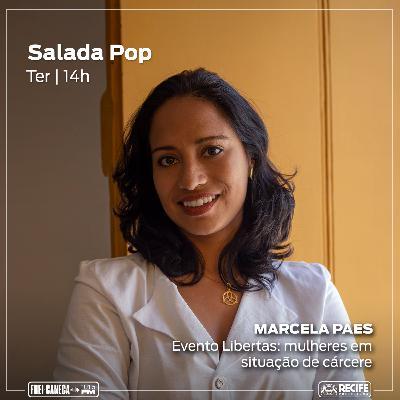 Salada POP - Marcela Paes fala sobre o Evento Libertas