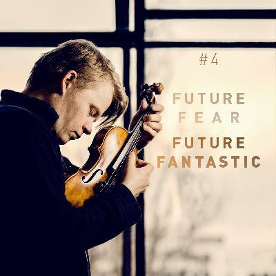 #4 Future Fear, Future Fantastic