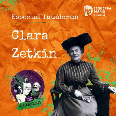 37: Lutadoras: Clara Zetkin