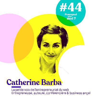 44 Catherine Barba : l'incroyable parcours de la 1ère entrepreneuse du web