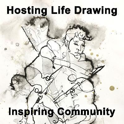 Hosting Life Drawing. Inspiring Community