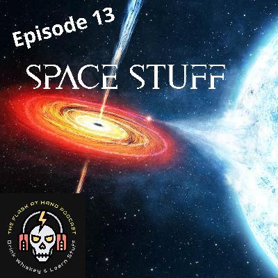 Ep.13: SPACE STUFF!