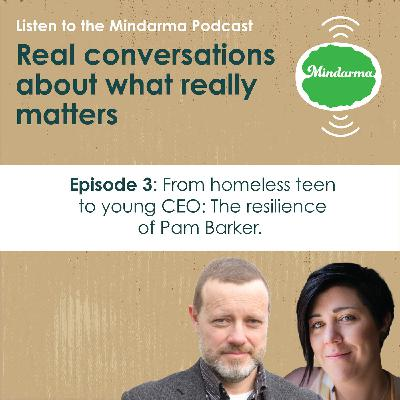 Episode 3: From homeless teen to young CEO: the resilience of Pam Barker.