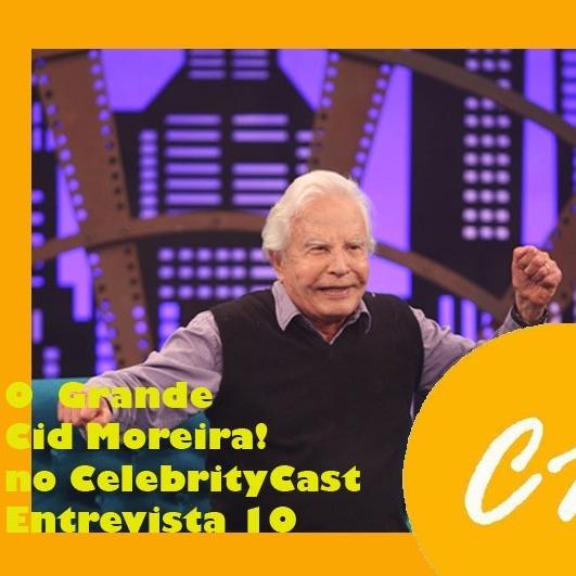 CelebrityCast Entrevista 10 - Cid Moreira