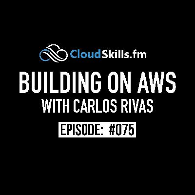 075: Building on AWS with Carlos Rivas