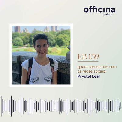 episódio 139 // quem somos nós sem as redes sociais com Krystel Leal