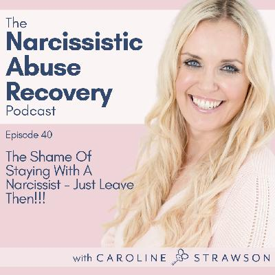 040 The Shame Of Staying With A Narcissist - Just Leave Then!!!