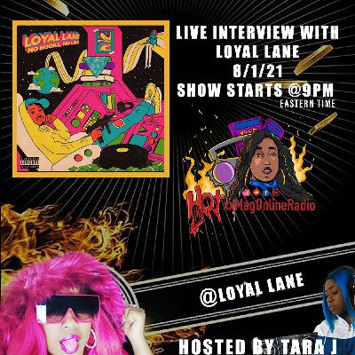 HotxxMagOnlineRadio LIVE With Loyal Lane | Hosted By Tara J