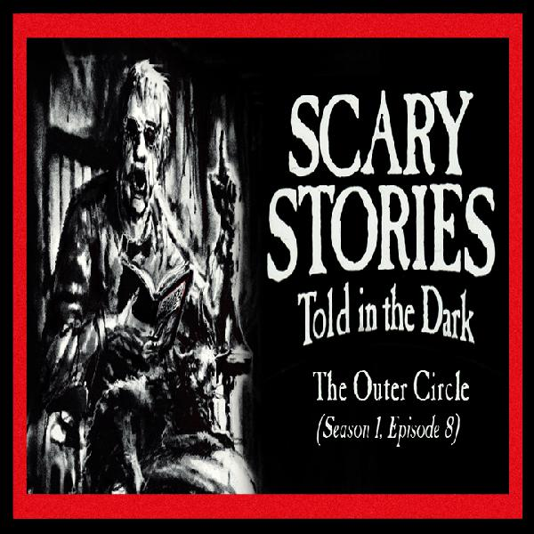 "S1E08 – ""The Outer Circle"" – Scary Stories Told in the Dark"
