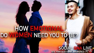 How Emotional Do Women Need You To Be?  | Social QNA Live! Ep #6