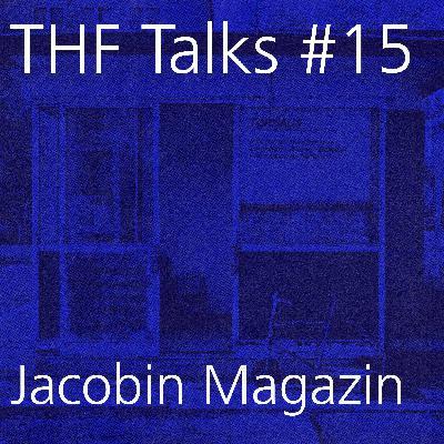 THF Talks #15 Jacobin Magazin