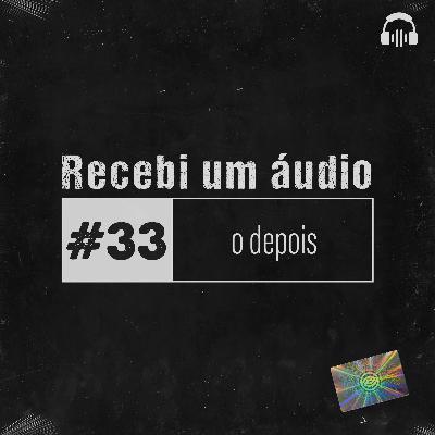 #33 - O Depois
