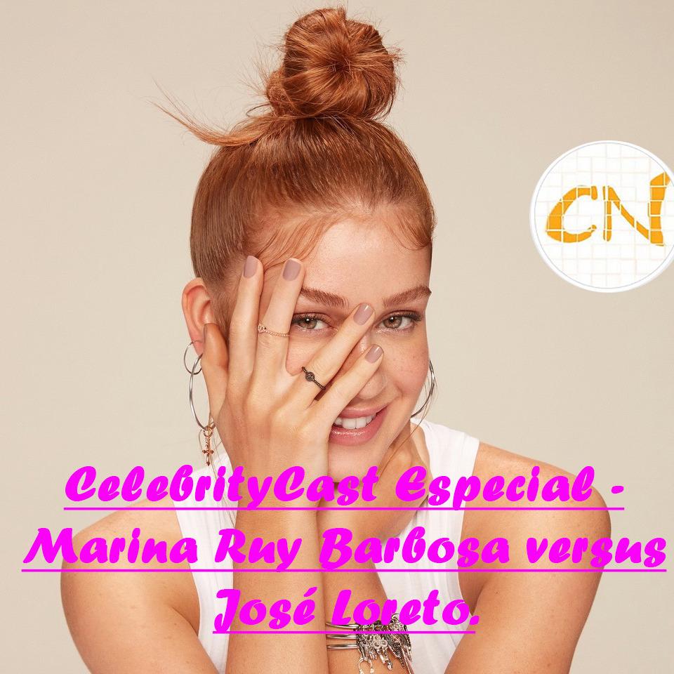 CelebrityCast Especial - Marina Ruy Barbosa versus José Loreto