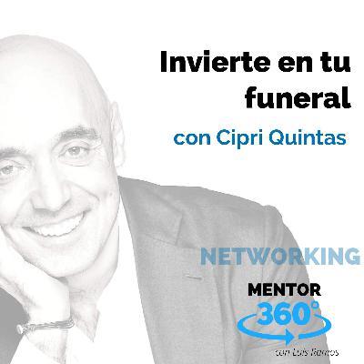 Invierte en tu funeral, con Cipri Quintas - NETWORKING - MENTOR360