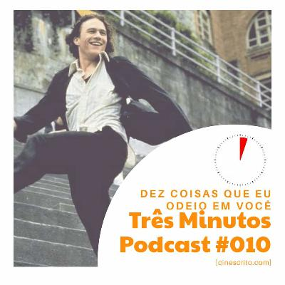 Três Minutos Podcast #10 - 10 Coisas Que Eu Odeio em Você