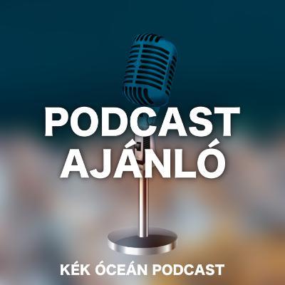 Podcast ajánló: Ezeket a podcastokat hallgatom én is! | Kék Óceán Podcast #51