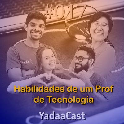Habilidades que um Professor de Tecnologia precisa ter | YadaaCast #017