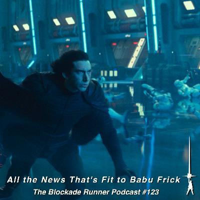 All the News That's Fit to Babu Frick - The Blockade Runner Podcast #123