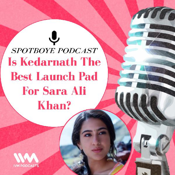 Ep. 22: Is Kedarnath The Best Launch Pad For Sara Ali Khan?