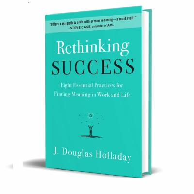 Podcast 785: Rethinking Success with J. Douglas Holladay