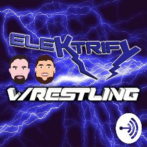 STRONG STYLE EVOLVED AND DANIEL BRYAN AT MANIA | Elektrify Wrestling Podcast EP13