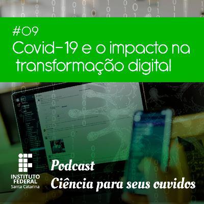 #9 | Ciência para seus ouvidos: Covid-19 e o Impacto na Transformação Digital