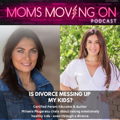 Is Divorce Messing Up My Kids? How to Keep Your Kids Emotionally Healthy Through a Divorce According to Certified Parent Educator MIhaela Plugarasu