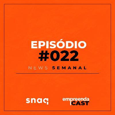 NEWS SEMANAL - EPISÓDIO #022