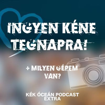 Ingyen kéne tegnapra & Milyen fényképezőgépet használok? | Kék Óceán Podcast Extra #49