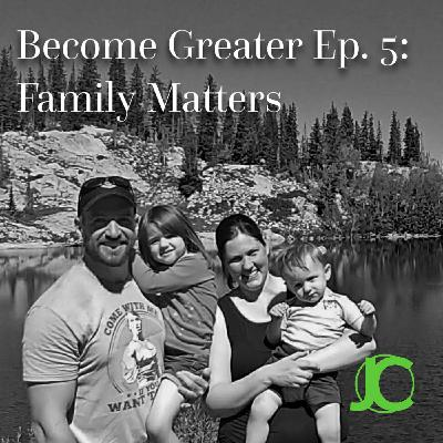 Become Greater Ep. 5 - Family Matters