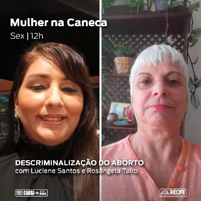 Mulher na Caneca #34 - Descriminalização do Aborto