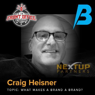 What Makes a Brand a Brand? with Craig Heisner, NextUP Partners Partnership series