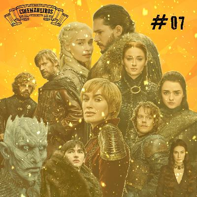 Cinemaneiros #07 Game Of Thrones