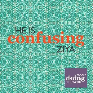 10. People Doing The Work (1): He Is Confusing Ziya