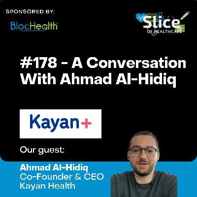 #178 - Ahmad Al-Hidiq, Co-Founder & CEO at Kayan Health