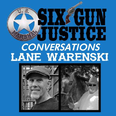 SIX-GUN JUSTICE CONVERSATIONS—LANE WARENSKI