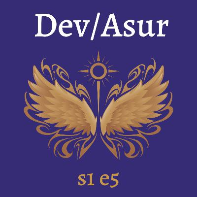 s1e5 Dev/Asur (Indian Mithya Fantasy)