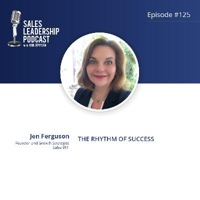 Episode 125: #125: Jen Ferguson of Sales 911 — The Rhythm of Success
