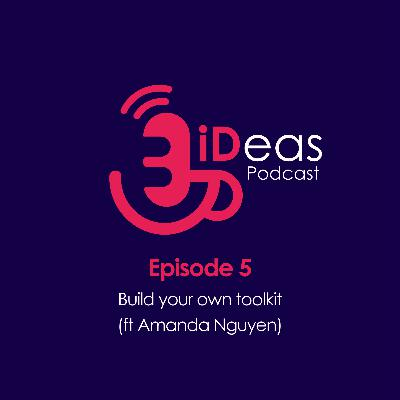 Episode 5. Build your own toolkit (ft Amanda Nguyen)