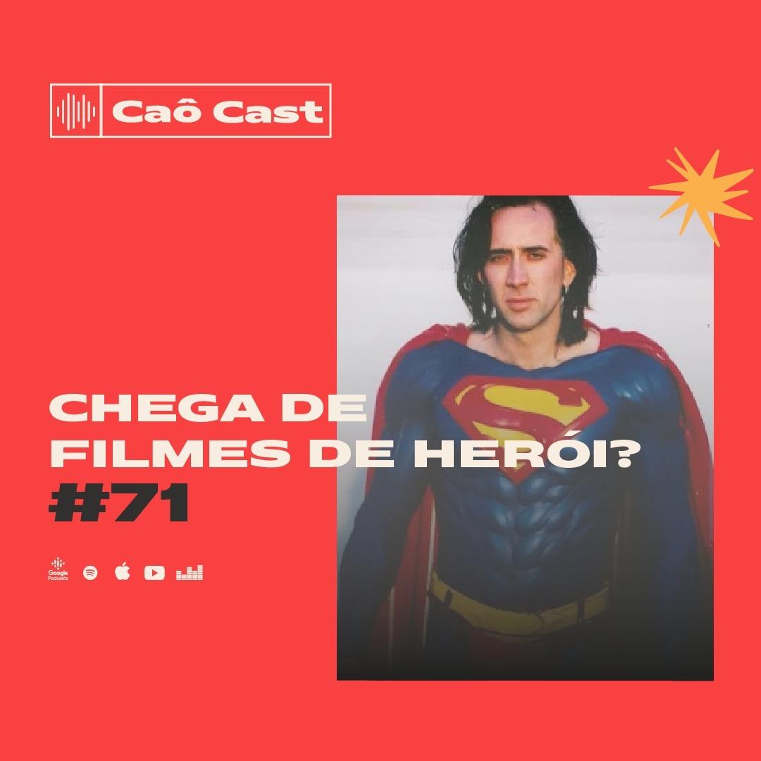 Caô Cast #71 - Chega de filmes de heróis?