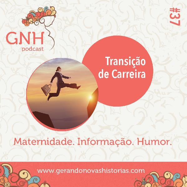 GNH#37 Transição de Carreira
