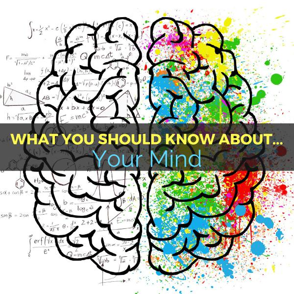 What You Should Know About... Your Mind