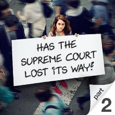 Has the Supreme Court Lost Its Way? Part 2