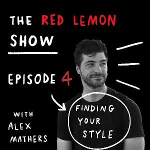 How to develop a style that is yours? [Red Lemon Show Ep 4]