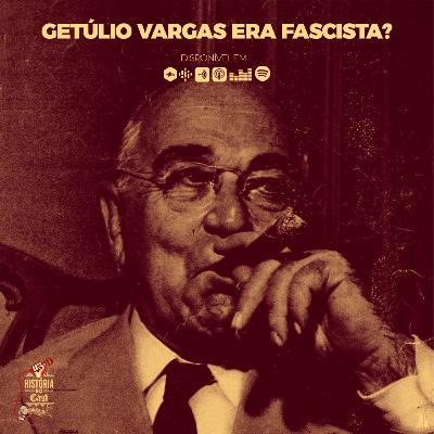 53 # História No Cast - Getúlio Vargas era Fascista?