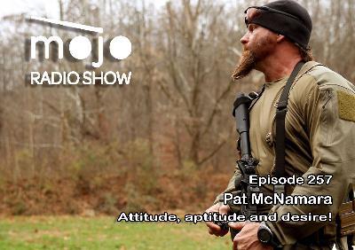 The Mojo Radio Show EP 257: Pat McNamara on Attitude, Aptitude and Desire