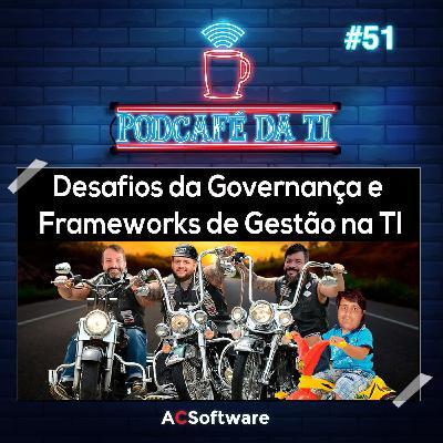 #51 - Desafios da Governança e Frameworks de Gestão na TI.
