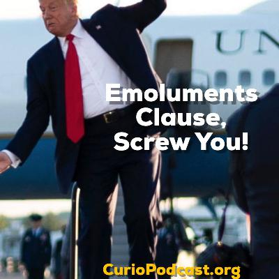 Emoluments Clause, Screw You!