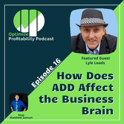 Episode 16 - How Does ADD Affect The Brain with Lyle Leads